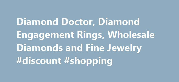 Diamond Doctor, Diamond Engagement Rings, Wholesale Diamonds and Fine Jewelry #discount #shopping http://retail.nef2.com/diamond-doctor-diamond-engagement-rings-wholesale-diamonds-and-fine-jewelry-discount-shopping/  #diamond retailers # >> Choose Your Diamond Ring Style DIAMOND DOCTOR The ultimate diamond resource Diamond Doctor is the Official Jeweler of The Dallas Cowboys. Our customers benefit from our proven excellence through years of quality service. Our diamonds are the best quality…