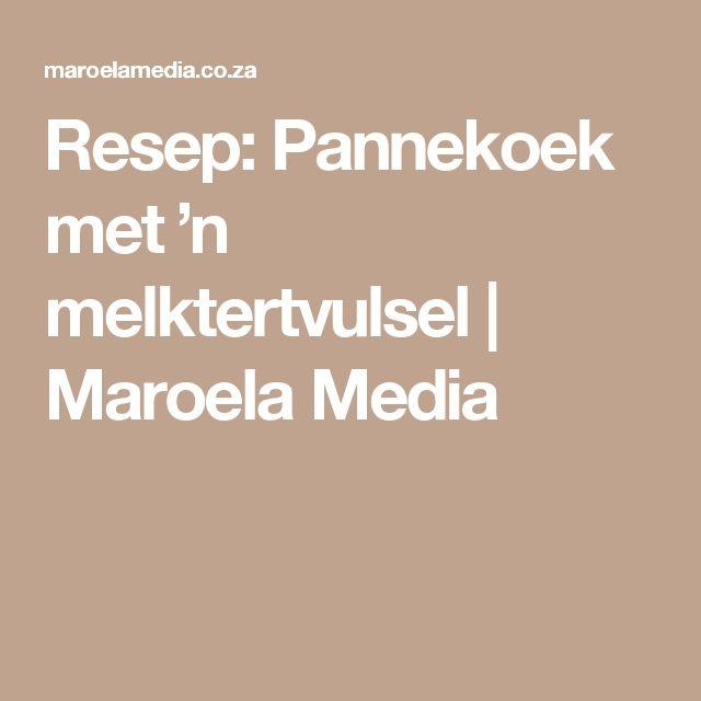 Resep: Pannekoek met 'n melktertvulsel | Maroela Media