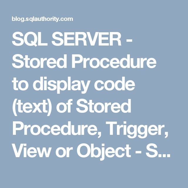 SQL SERVER - Stored Procedure to display code (text) of Stored Procedure, Trigger, View or Object - SQL Authority with Pinal Dave