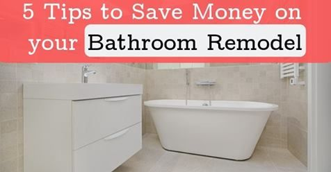 5 Tips To Save Money On Your Bathroom Remodel Savemoney Bathroom