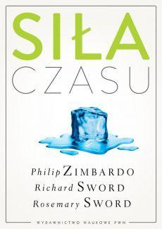 Siła czasu - Sword Richard M., Sword Rosemary K. M., Zimbardo Philip G.