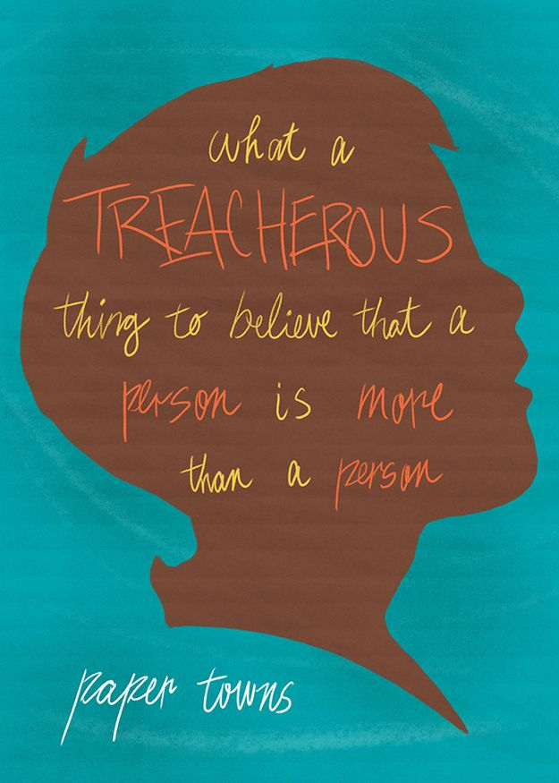 """What a treacherous thing to believe that a person is more than a person."" — Paper Towns John Green paper towns quote, n..."