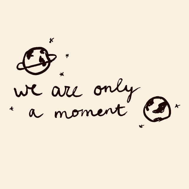We Are Only A Moment Frases Inspiradoras Frases Curtas