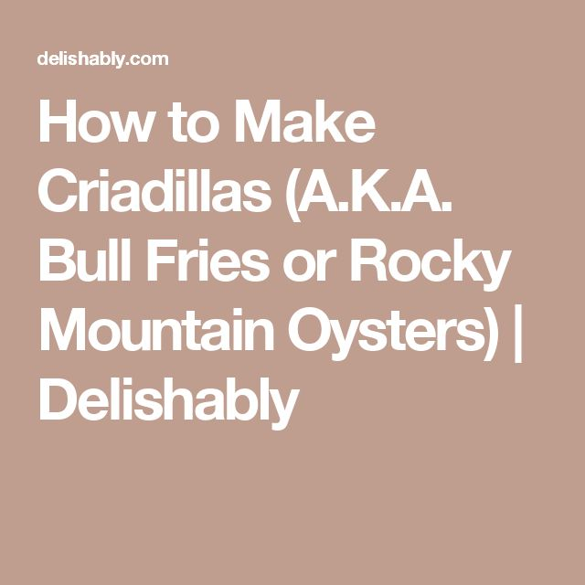 How to Make Criadillas (A.K.A. Bull Fries or Rocky Mountain Oysters) | Delishably