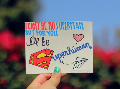 I cant be no superman but for you I'll be superhuman