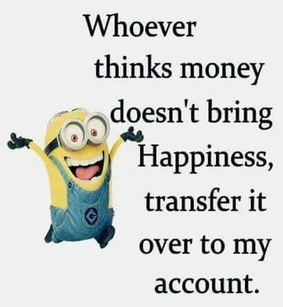 It will bring me happiness. Ha ha ha...