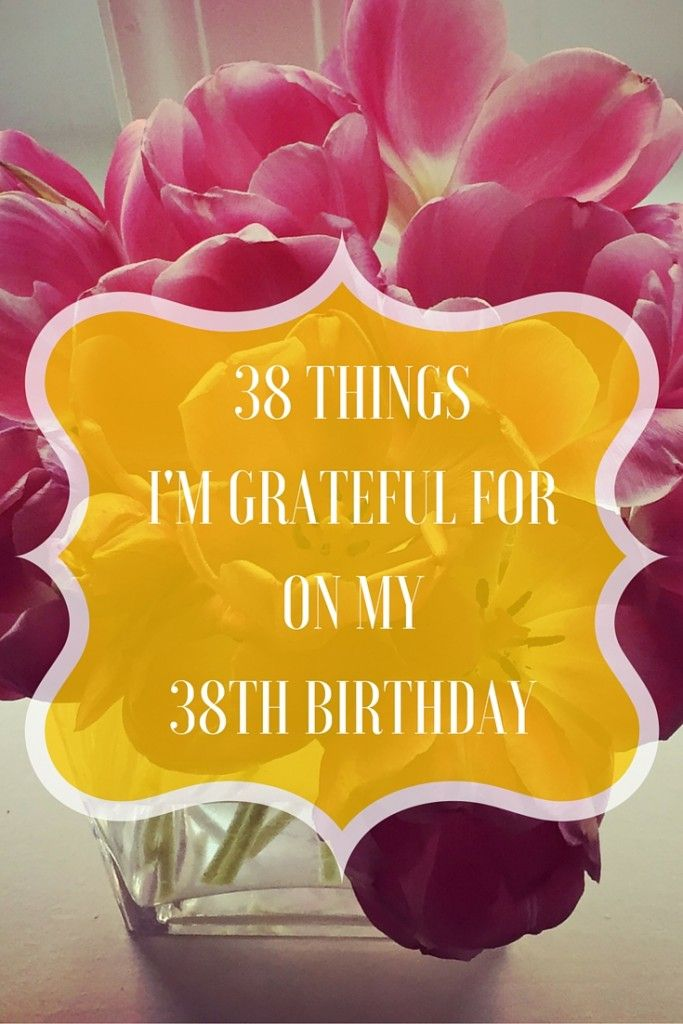 My birthday was a few weeks ago and it got me thinking about all I'm grateful for. What would be on your list?