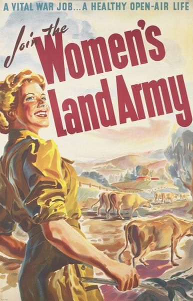 A vital war job... A healthy open-air life. Join the Women's Land Army.  -- WWII propaganda poster (Australia, UK), c. 1939-1945.