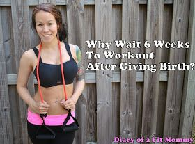 Diary of a Fit Mommy: Why Wait 6 Weeks To Workout After Birth?