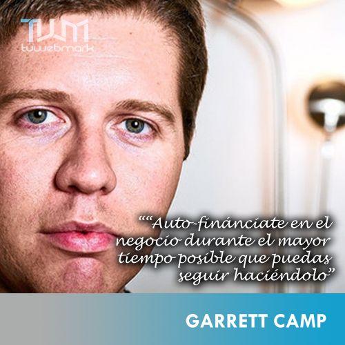 Autofinanciate en el negocio durante el mayor tiempo posible que puedas seguir haciendolo -Garrett Camp www.tuwebmark.com