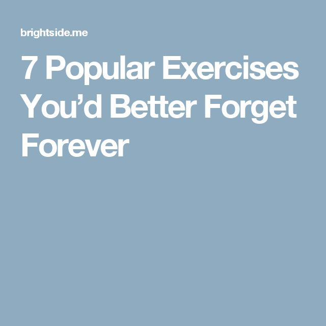 7 Popular Exercises You'd Better Forget Forever