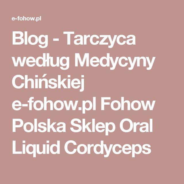 Blog - Tarczyca według Medycyny Chińskiej e-fohow.pl Fohow Polska Sklep Oral Liquid Cordyceps