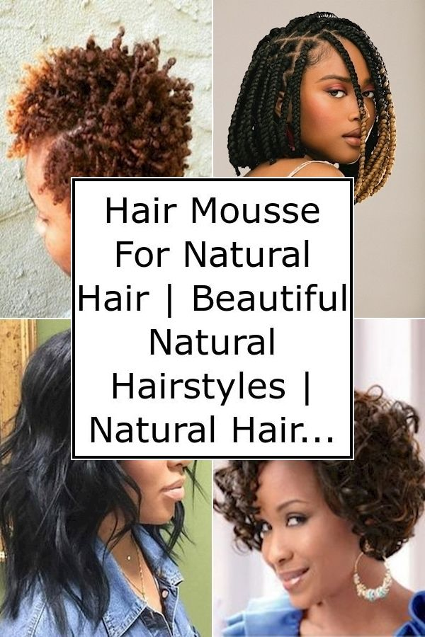 Hair Mousse For Natural Hair Beautiful Natural Hairstyles Natural Hair Products To Make Hair Curly In 2020 Hair Mousse Natural Hair Care Natural Hair Styles
