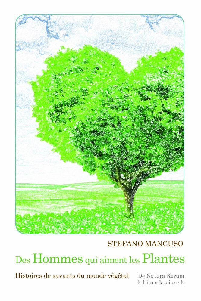 Des hommes qui aiment les plantes : histoires de savants du monde végétal / Stefano Mancuso.Klincksieck, 2016 Lilliad Cote 580.9 MAN http://lilliad-primo.hosted.exlibrisgroup.com/33BUBLIL_VU1:default_scope:33BUBLIL_ALEPH000640251