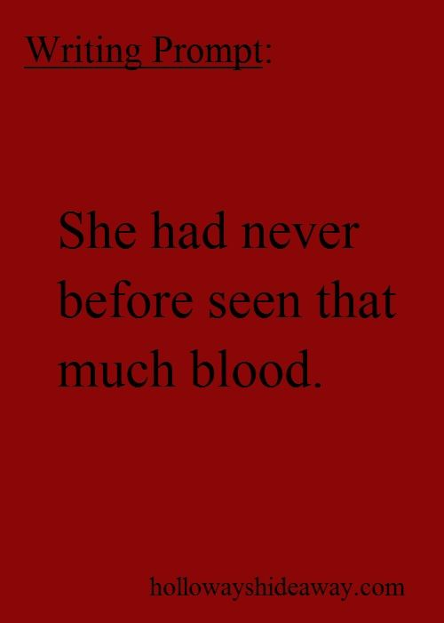 Writing Prompt-She had never before seen that much blood-June 2016-Mystery Prompts