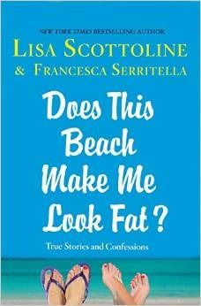 Does This Beach Make Me Look Fat?: True Stories and Confessions: By Lisa Scottoline. Call # MCN 818.54 S