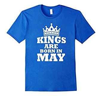 $12.95  Amazon.com: Perfect Kings Are Born In May Birthday T-Shirt: Clothing