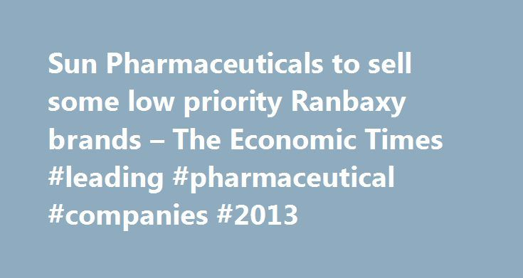 Sun Pharmaceuticals to sell some low priority Ranbaxy brands – The Economic Times #leading #pharmaceutical #companies #2013 http://pharmacy.remmont.com/sun-pharmaceuticals-to-sell-some-low-priority-ranbaxy-brands-the-economic-times-leading-pharmaceutical-companies-2013/  #sun pharma products # Sun Pharmaceuticals to sell some low priority Ranbaxy brands MUMBAI: Drug maker Sun Pharmaceuticals has put on the block a bundle of Ranbaxy brands which are low priority in its domestic market…