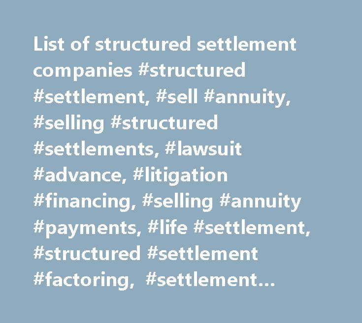 List of structured settlement companies #structured #settlement, #sell #annuity, #selling #structured #settlements, #lawsuit #advance, #litigation #financing, #selling #annuity #payments, #life #settlement, #structured #settlement #factoring, #settlement #quotes #llc http://jamaica.remmont.com/list-of-structured-settlement-companies-structured-settlement-sell-annuity-selling-structured-settlements-lawsuit-advance-litigation-financing-selling-annuity-payments-life-settl/  How to Find the Best…