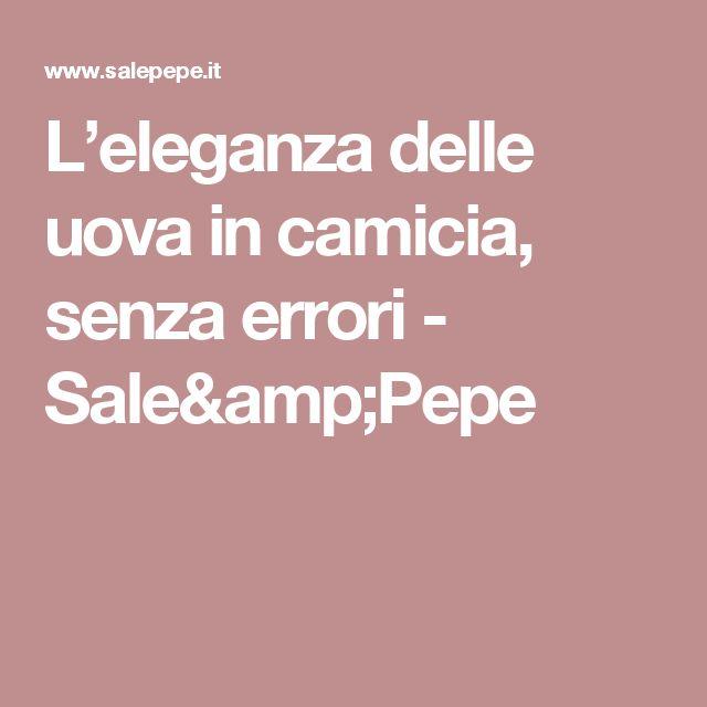 L'eleganza delle uova in camicia, senza errori - Sale&Pepe