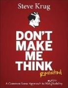 Don't make me think, revisited : a common sense approach to web usability / Steve Krug
