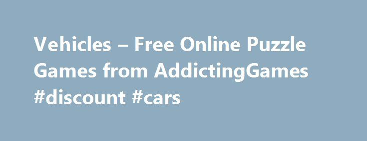 Vehicles – Free Online Puzzle Games from AddictingGames #discount #cars http://car.remmont.com/vehicles-free-online-puzzle-games-from-addictinggames-discount-cars/  #vehicles # Vehicles – Free Online Puzzle Games Puzzle heads and board game lovers rejoice! Addicting Games has hundreds of puzzle games and board games to satisfy your cravings, including the latest titles and all-time favorites that will never go out of style. Test your knowledge in The Impossible Quiz. Pop for points in Bubble…