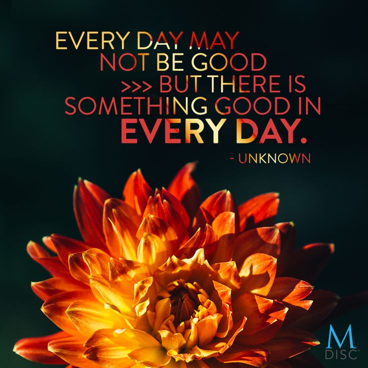 """""""Every day may not be good. But there is something good in"""
