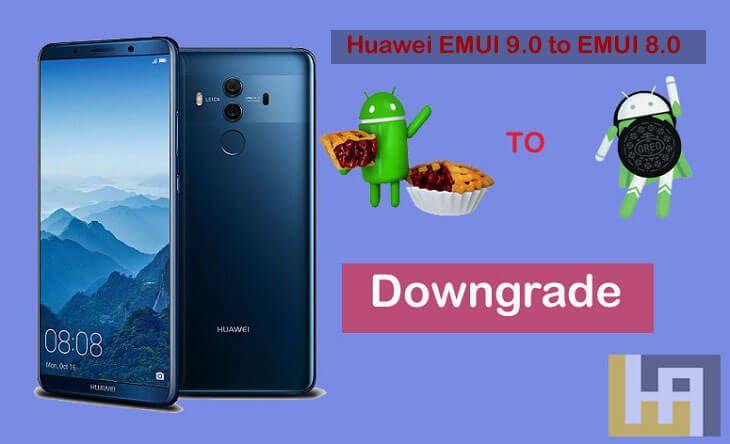Downgrade Huawei EMUI 9 0 Android 9 0 Pie to EMUI 8 Oreo