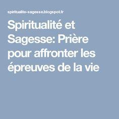 Spiritualité et Sagesse: Prière pour affronter les épreuves de la vie