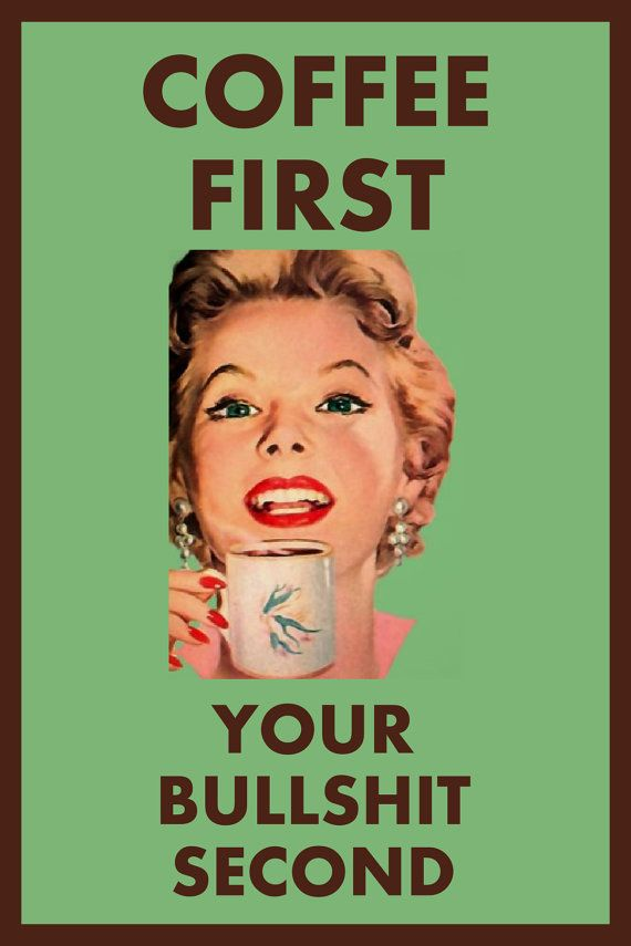 COFFEE first your BULLSHIT second Adult Humor by SLANTEDmind, $4.99