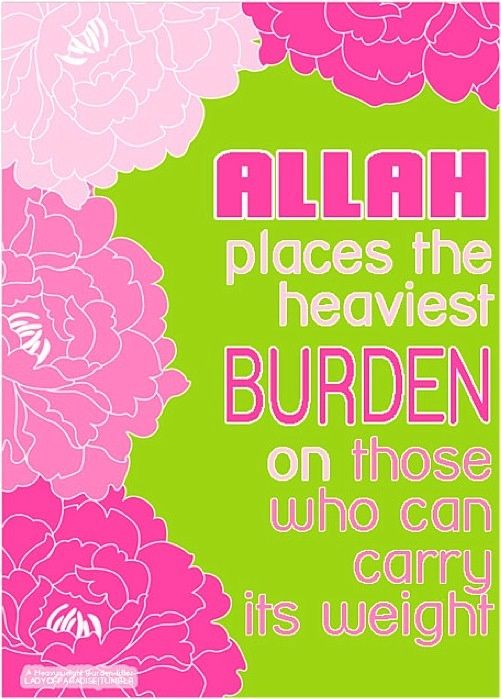 Allah places the heaviest burden on those who can carry the weight