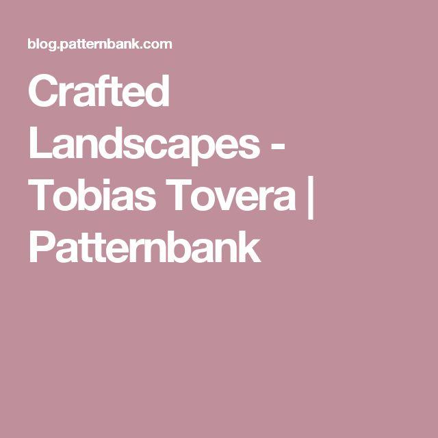 Crafted Landscapes - Tobias Tovera | Patternbank