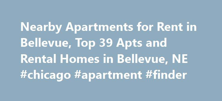 Nearby Apartments for Rent in Bellevue, Top 39 Apts and Rental Homes in Bellevue, NE #chicago #apartment #finder http://apartment.remmont.com/nearby-apartments-for-rent-in-bellevue-top-39-apts-and-rental-homes-in-bellevue-ne-chicago-apartment-finder/  #bellevue apartments # Bellevue, NE Apartments and Homes for Rent Moving To: XX address The cost calculator is intended to provide a ballpark estimate for information purposes only and is not to be considered an actual quote of your total…