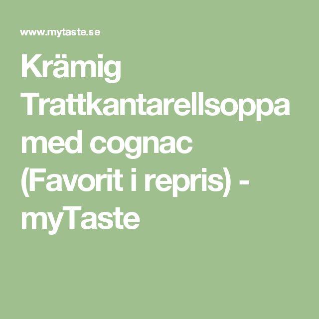 Krämig Trattkantarellsoppa med cognac (Favorit i repris) - myTaste