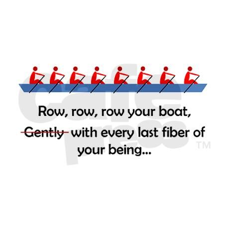 We do this... and my coxswain will sing it while we row.