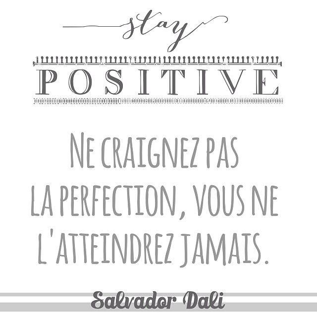 Restez positif ! Ne craignez pas la perfection, vous ne l'atteindrez jamais. Salvador Dali