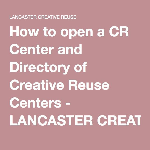 How to open a CR Center and Directory of Creative Reuse Centers - LANCASTER CREATIVE REUSE