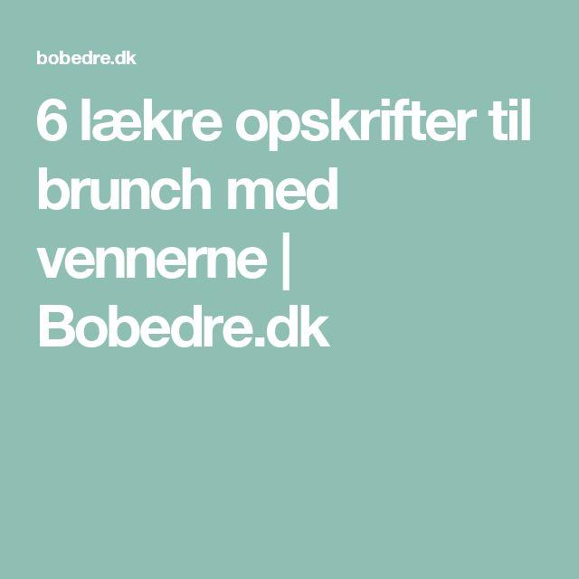 6 lækre opskrifter til brunch med vennerne   Bobedre.dk