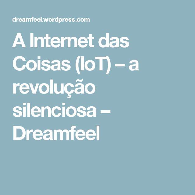 A Internet das Coisas (IoT) – a revolução silenciosa – Dreamfeel