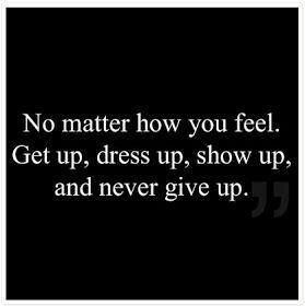 Get up. Dress up. Show up.