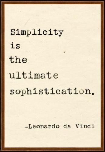 : Remember This, Simple Living, Keep It Simple, Ultimate Sophisticated, So True, Well Said, Leonardo Da Vinci, True Stories, Leonardodavinci