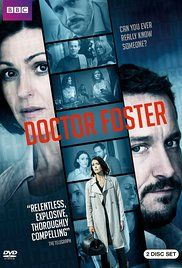Doctor Foster - A woman suspects her husband of having an affair. After following several lines of enquiries far more unravels including a streak of violence below the surface