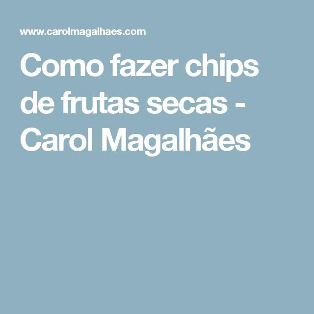 Como fazer chips de frutas secas - Carol Magalhães