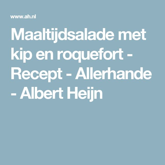 Maaltijdsalade met kip en roquefort - Recept - Allerhande - Albert Heijn