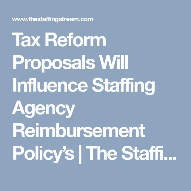 Tax Reform Proposals Will Influence Staffing Agency Reimbursement Policy's | The Staffing Stream