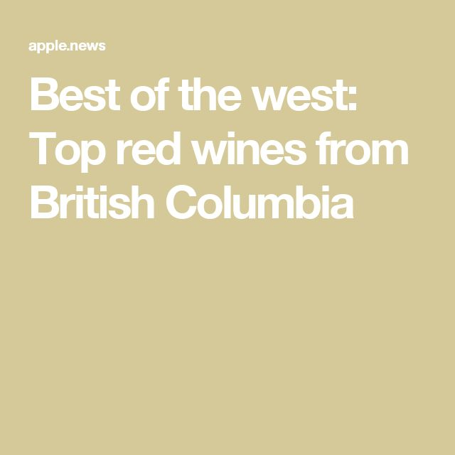 Best of the west: Top red wines from British Columbia