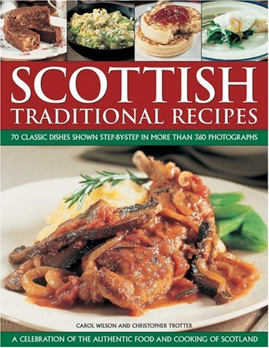 Scottish Traditional Recipes: A Celebration of the Food and Cooking of Scotland: 70 (Check!) Traditional Recipes Shown Step-by-Step in 360 Colour Photographs