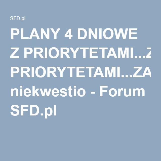 PLANY 4 DNIOWE Z PRIORYTETAMI...ZAPRASZAM...by niekwestio - Forum SFD.pl