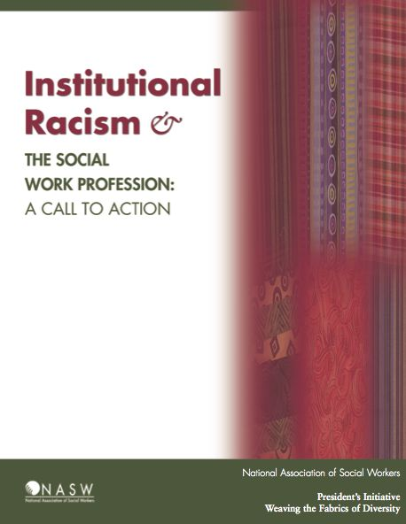Institutional Racism & The Social Work Profession: A Call to Action < definitions of institutional/structural racism…how it is manifested in the social systems within which social workers engage… a vision for how the social work profession can address structural racism