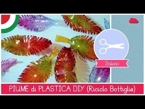 Riciclo Creativo Bottiglie di Plastica: come fare le PIUME by Fantasvale - YouTube
